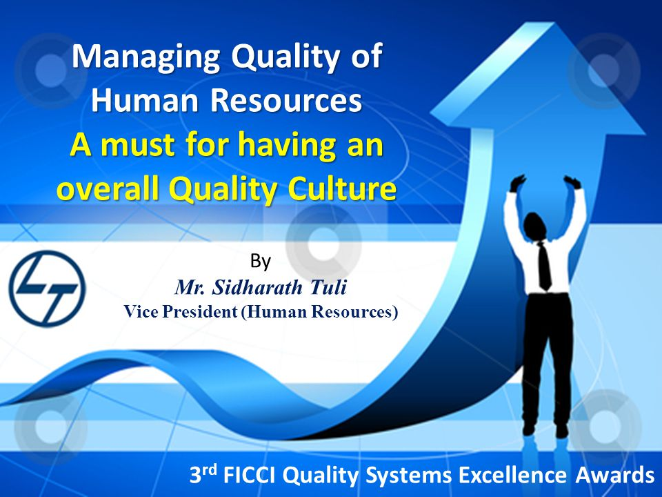 Managing Quality of Human Resources A must for having an overall Quality Culture 3 rd FICCI Quality Systems Excellence Awards By Mr.