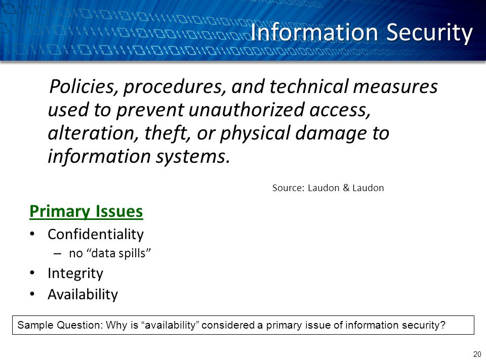 Information Security Policies, procedures, and technical measures used to prevent unauthorized access, alteration, theft, or physical damage to information systems.
