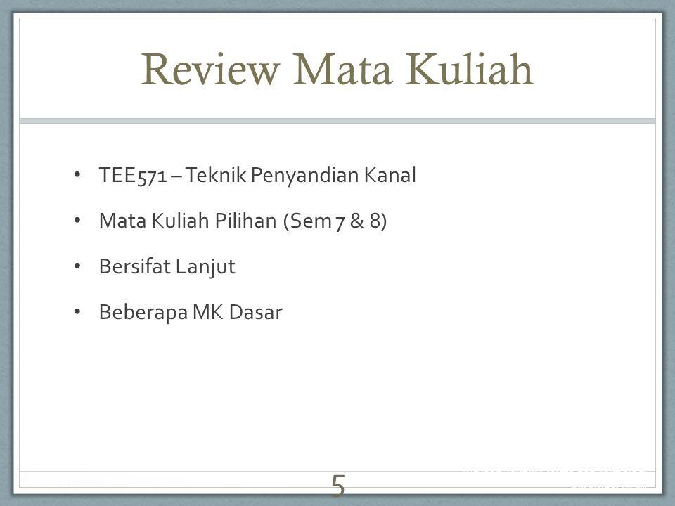 Review Mata Kuliah TEE571 – Teknik Penyandian Kanal Mata Kuliah Pilihan (Sem 7 & 8) Bersifat Lanjut Beberapa MK Dasar 26/07/2011 Jurusan Teknik Elektr