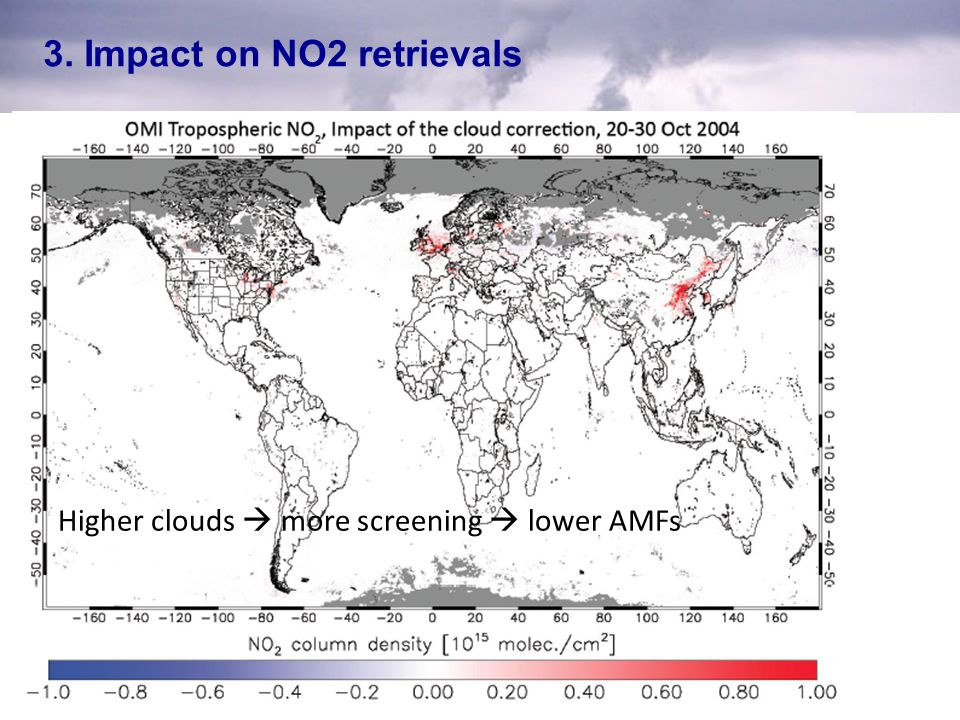 3. Impact on NO2 retrievals TM4-based Higher clouds  more screening  lower AMFs
