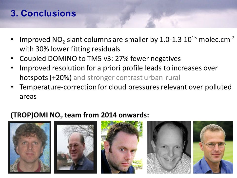 3. Conclusions Improved NO 2 slant columns are smaller by 1.0-1.3 10 15 molec.cm -2 with 30% lower fitting residuals Coupled DOMINO to TM5 v3: 27% few