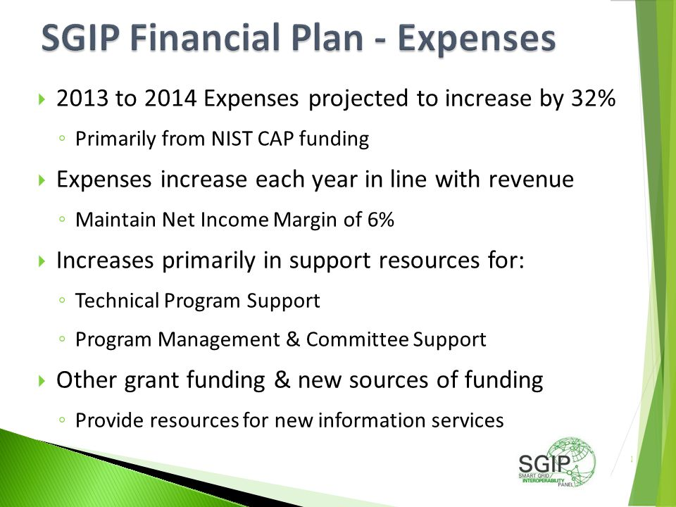  2013 to 2014 Expenses projected to increase by 32% ◦ Primarily from NIST CAP funding  Expenses increase each year in line with revenue ◦ Maintain Net Income Margin of 6%  Increases primarily in support resources for: ◦ Technical Program Support ◦ Program Management & Committee Support  Other grant funding & new sources of funding ◦ Provide resources for new information services