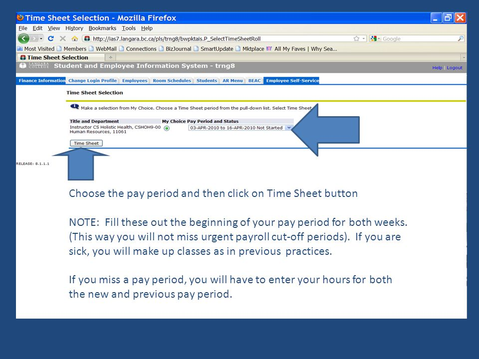 Choose the pay period and then click on Time Sheet button NOTE: Fill these out the beginning of your pay period for both weeks.