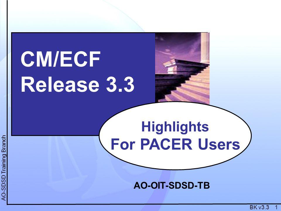BK v3.3 1 AO-SDSD Training Branch CM/ECF Release 3.3 Highlights For PACER Users AO-OIT-SDSD-TB