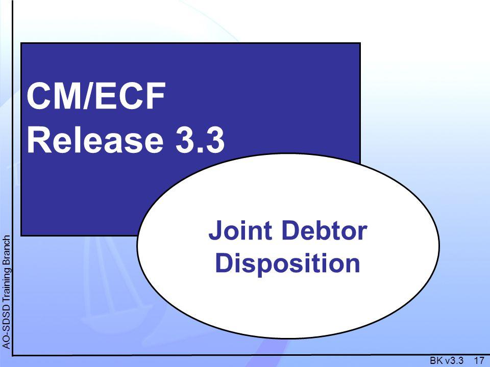 BK v3.3 17 AO-SDSD Training Branch CM/ECF Release 3.3 Joint Debtor Disposition
