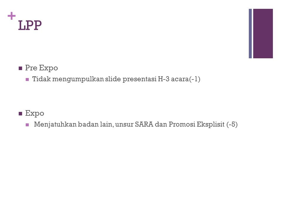 + LPP Pre Expo Tidak mengumpulkan slide presentasi H-3 acara(-1) Expo Menjatuhkan badan lain, unsur SARA dan Promosi Eksplisit (-5)