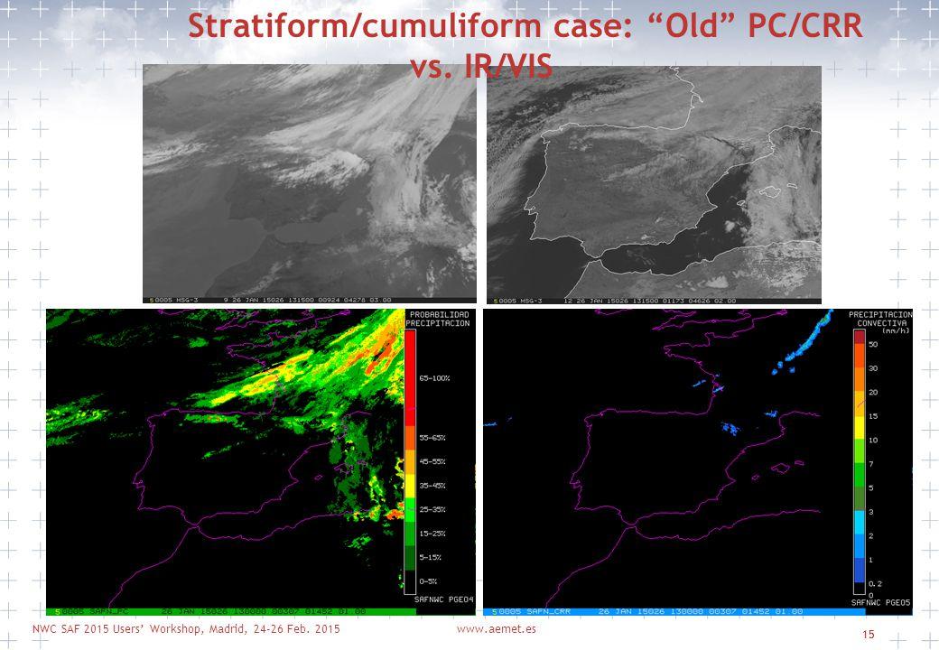 """NWC SAF 2015 Users' Workshop, Madrid, 24-26 Feb. 2015www.aemet.es 15 Stratiform/cumuliform case: """"Old"""" PC/CRR vs. IR/VIS"""