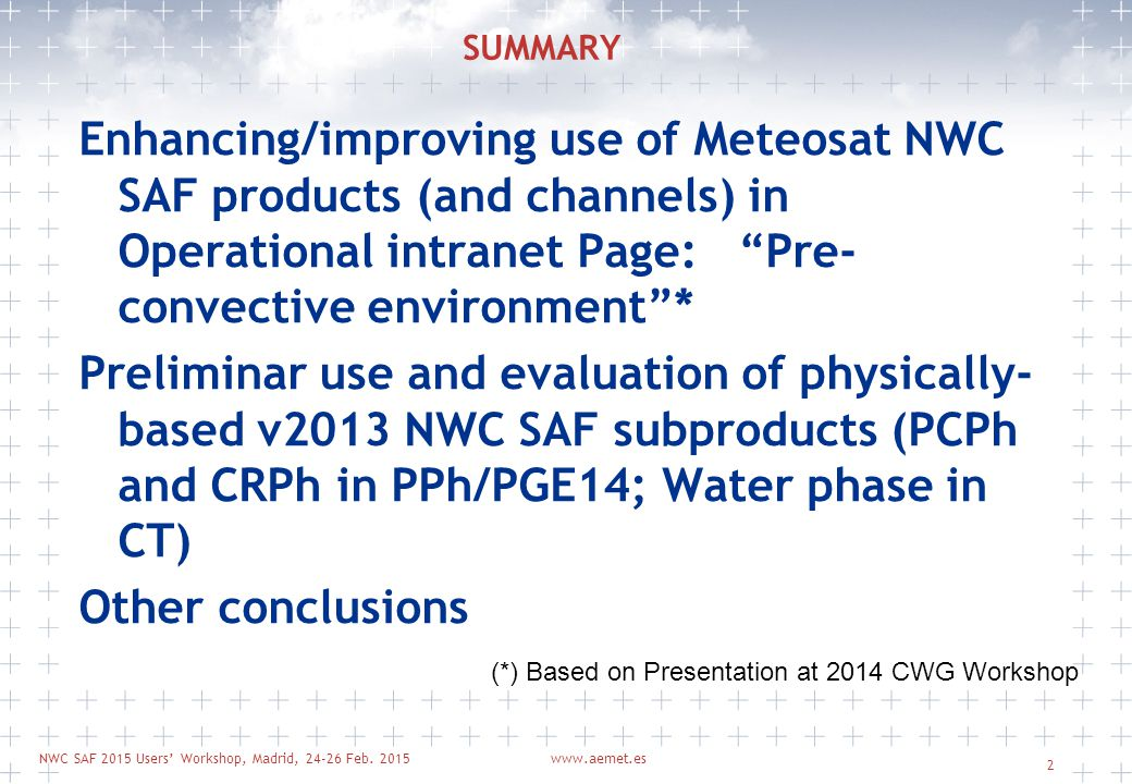 NWC SAF 2015 Users' Workshop, Madrid, 24-26 Feb. 2015www.aemet.es 2 SUMMARY Enhancing/improving use of Meteosat NWC SAF products (and channels) in Ope