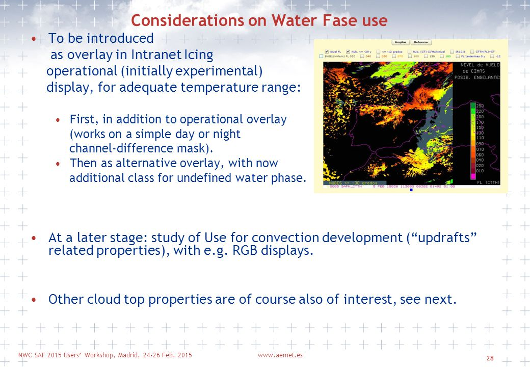 NWC SAF 2015 Users' Workshop, Madrid, 24-26 Feb. 2015www.aemet.es 28 To be introduced as overlay in Intranet Icing operational (initially experimental