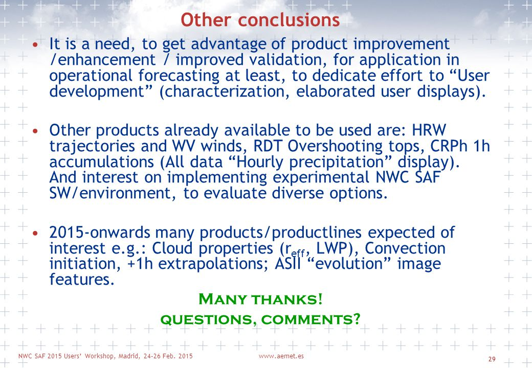 NWC SAF 2015 Users' Workshop, Madrid, 24-26 Feb. 2015www.aemet.es 29 It is a need, to get advantage of product improvement /enhancement / improved val