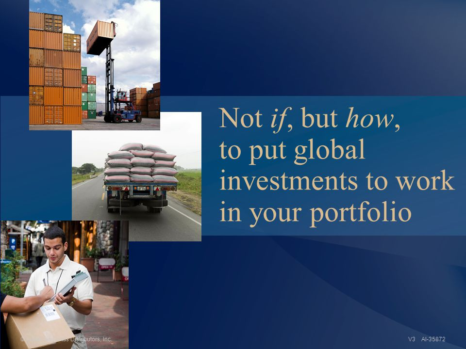 Not if, but how, to put global investments to work in your portfolio AI-35872© American Funds Distributors, Inc.V3