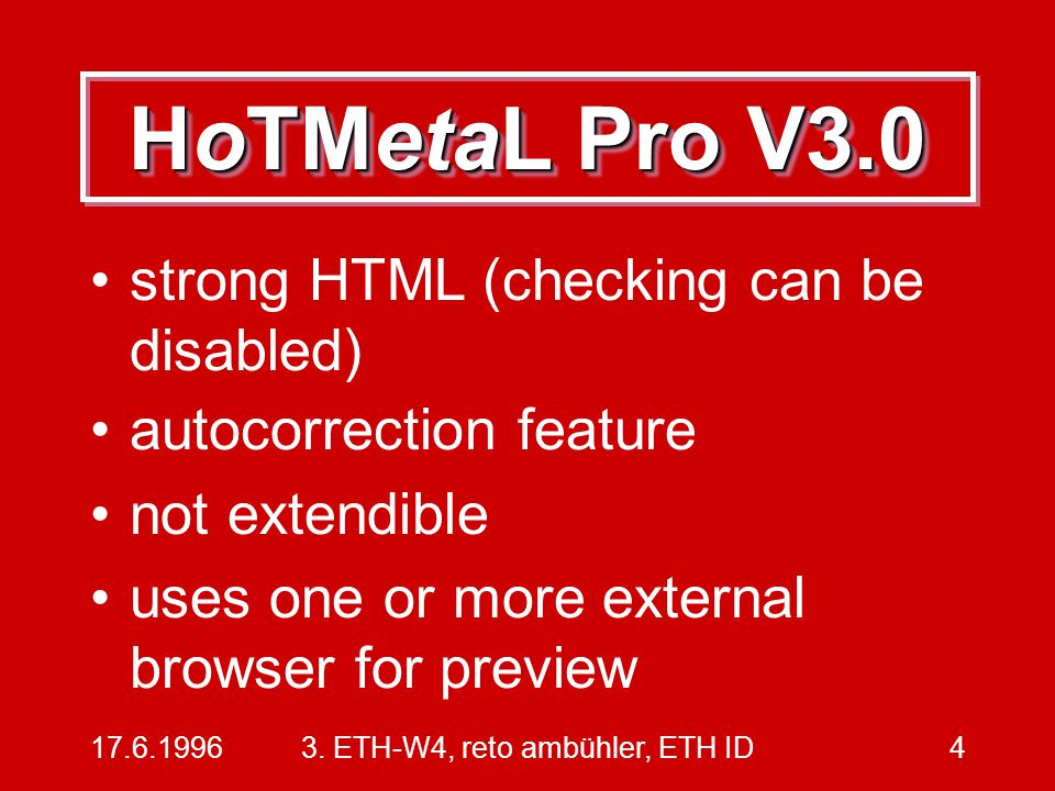 17.6.19963. ETH-W4, reto ambühler, ETH ID4 HoTMetaL Pro V3.0 strong HTML (checking can be disabled) autocorrection feature not extendible uses one or