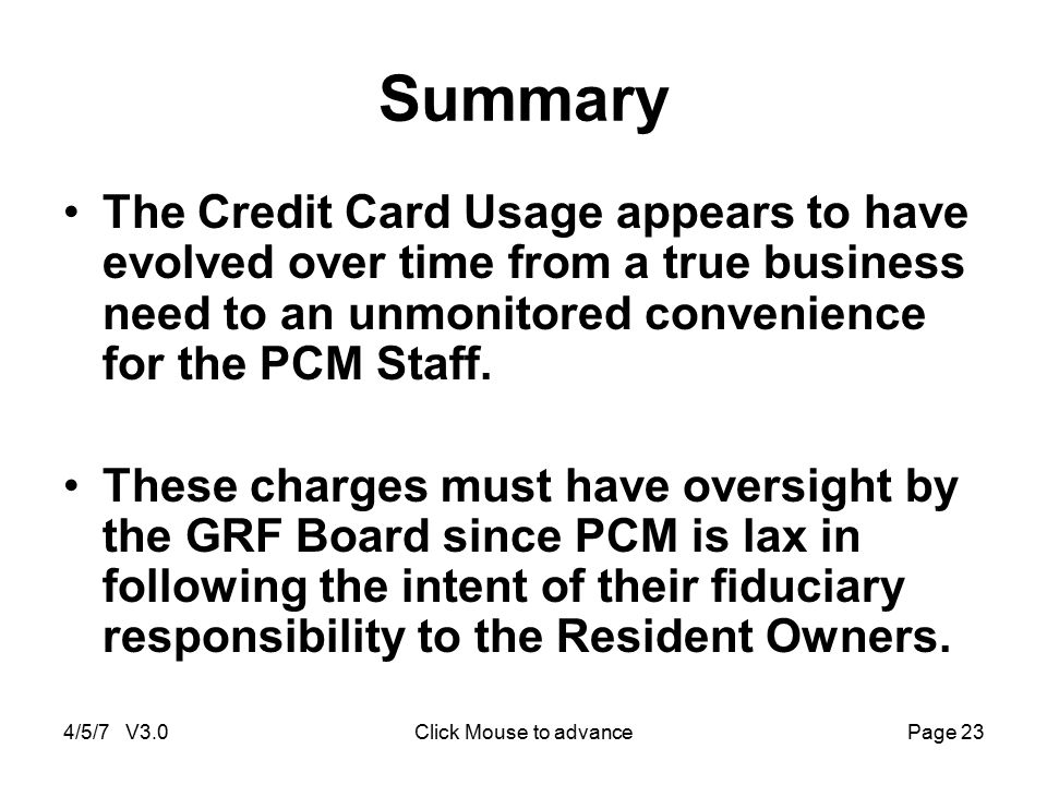 4/5/7 V3.0Click Mouse to advancePage 23 Summary The Credit Card Usage appears to have evolved over time from a true business need to an unmonitored co