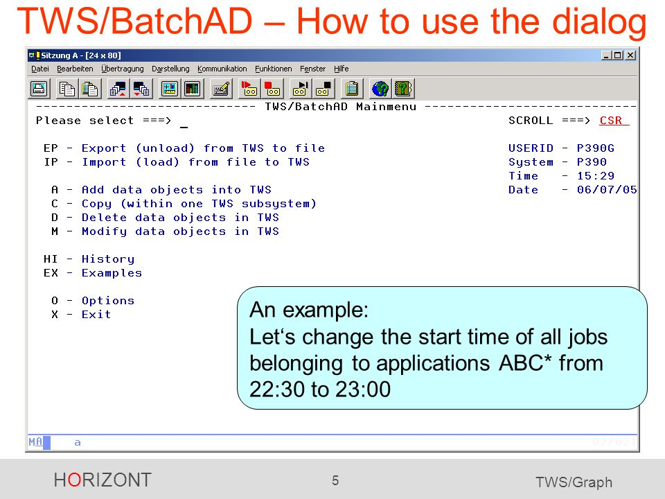 HORIZONT 5 TWS/Graph TWS/BatchAD – How to use the dialog An example: Let's change the start time of all jobs belonging to applications ABC* from 22:30 to 23:00