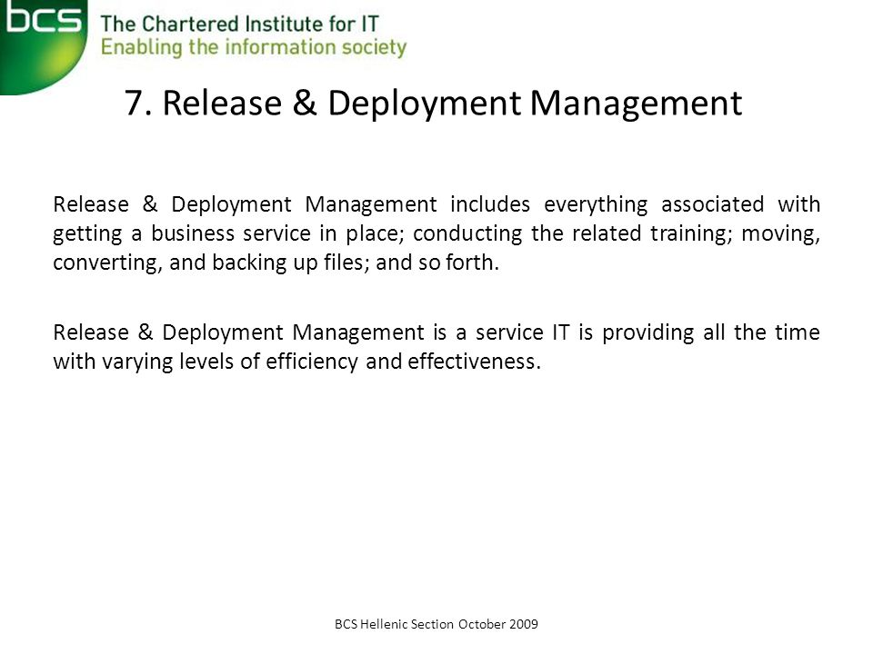 7. Release & Deployment Management Release & Deployment Management includes everything associated with getting a business service in place; conducting