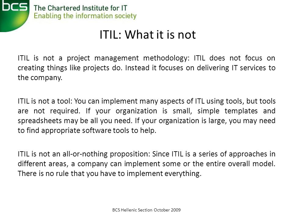 ITIL: What it is not ITIL is not a project management methodology: ITIL does not focus on creating things like projects do.