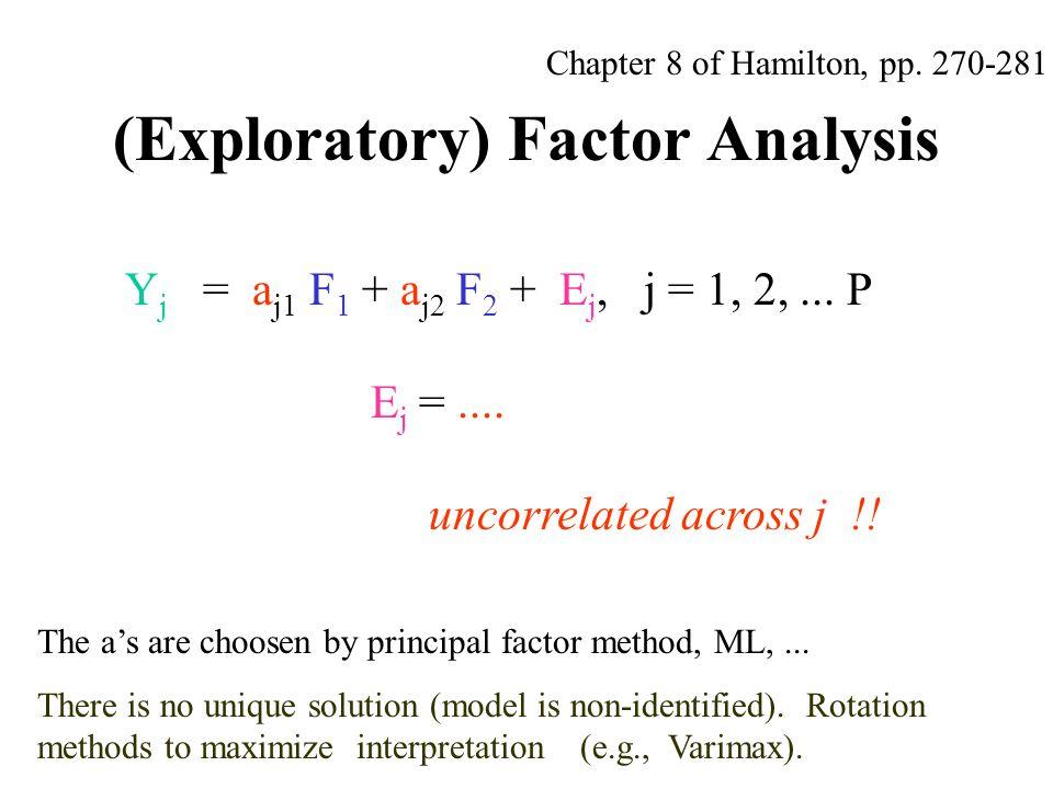 (Exploratory) Factor Analysis Y j = a j1 F 1 + a j2 F 2 + E j, j = 1, 2,... P E j =.... uncorrelated across j !! The a's are choosen by principal fact