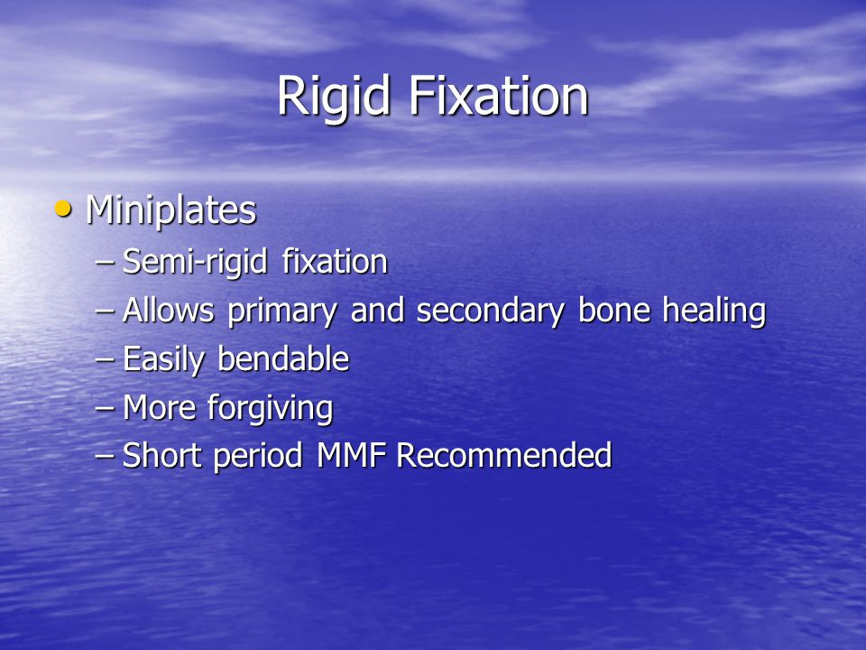 Rigid Fixation Miniplates Miniplates –Semi-rigid fixation –Allows primary and secondary bone healing –Easily bendable –More forgiving –Short period MM