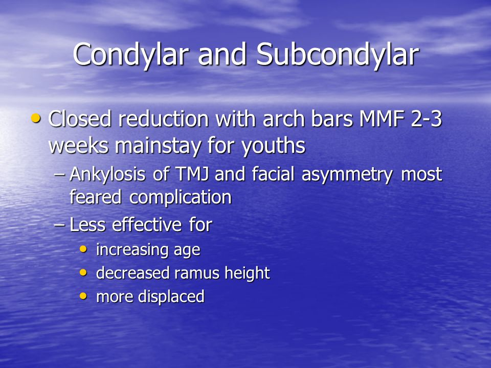 Condylar and Subcondylar Closed reduction with arch bars MMF 2-3 weeks mainstay for youths Closed reduction with arch bars MMF 2-3 weeks mainstay for