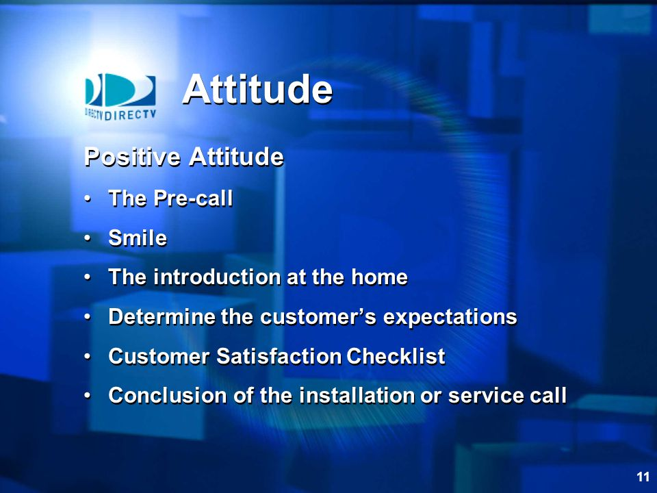 11 Positive Attitude The Pre-call Smile The introduction at the home Determine the customer's expectations Customer Satisfaction Checklist Conclusion