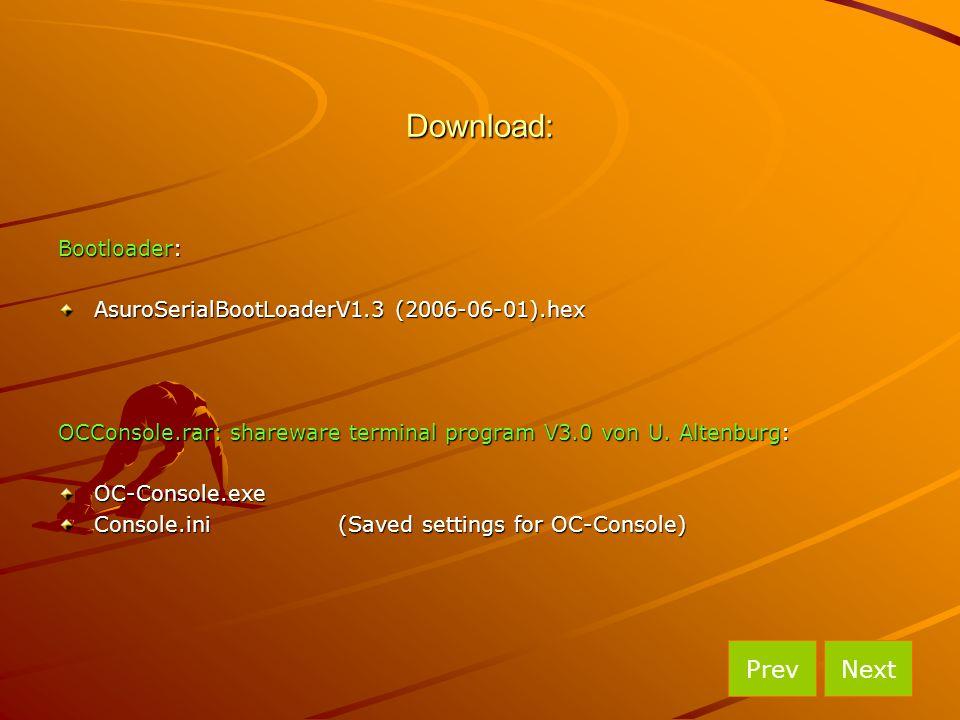 Download: Bootloader: AsuroSerialBootLoaderV1.3 (2006-06-01).hex OCConsole.rar: shareware terminal program V3.0 von U. Altenburg: OC-Console.exe Conso