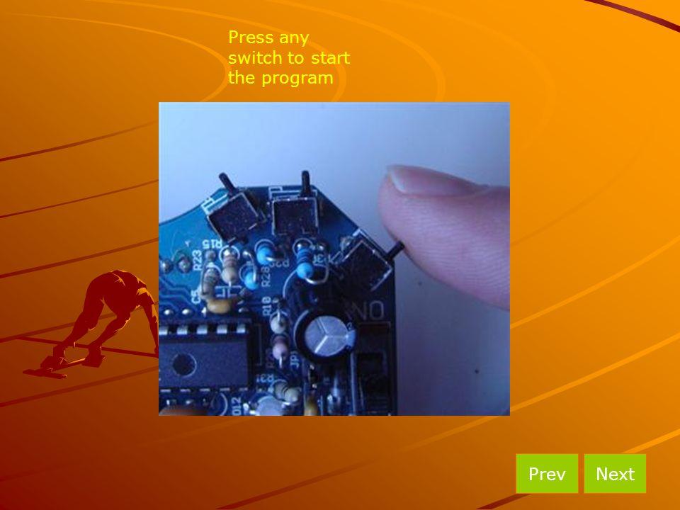 Press any switch to start the program NextPrev