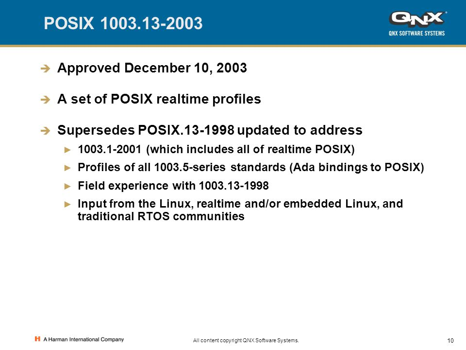 10 All content copyright QNX Software Systems. POSIX 1003.13-2003  Approved December 10, 2003  A set of POSIX realtime profiles  Supersedes POSIX.1