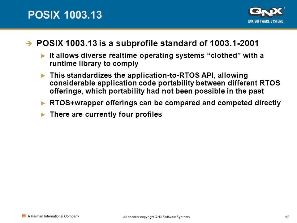 12 All content copyright QNX Software Systems. POSIX 1003.13  POSIX 1003.13 is a subprofile standard of 1003.1-2001 ► It allows diverse realtime oper