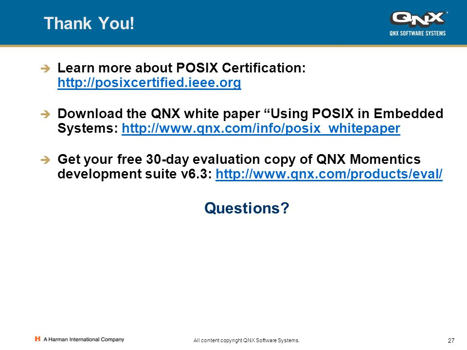 27 All content copyright QNX Software Systems. Thank You!  Learn more about POSIX Certification: http://posixcertified.ieee.org http://posixcertified