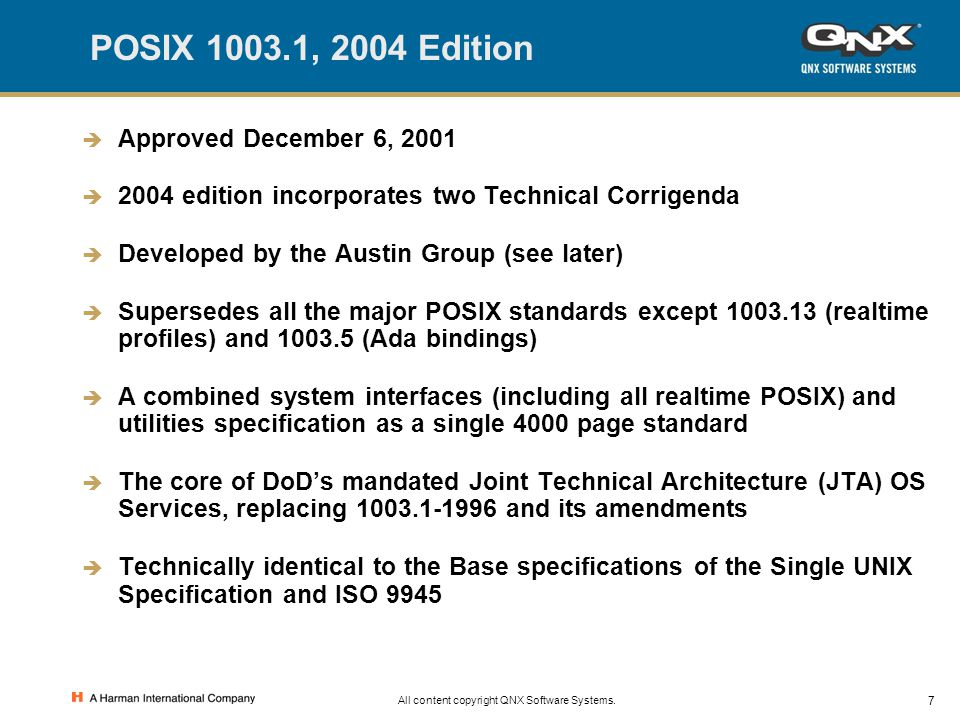 7 All content copyright QNX Software Systems. POSIX 1003.1, 2004 Edition  Approved December 6, 2001  2004 edition incorporates two Technical Corrige