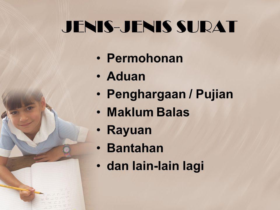JENIS-JENIS SURAT Permohonan Aduan Penghargaan / Pujian Maklum Balas Rayuan Bantahan dan lain-lain lagi