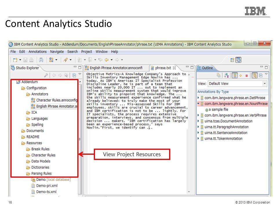 © 2013 IBM Corporation Content Analytics Studio 15 View Project Resources