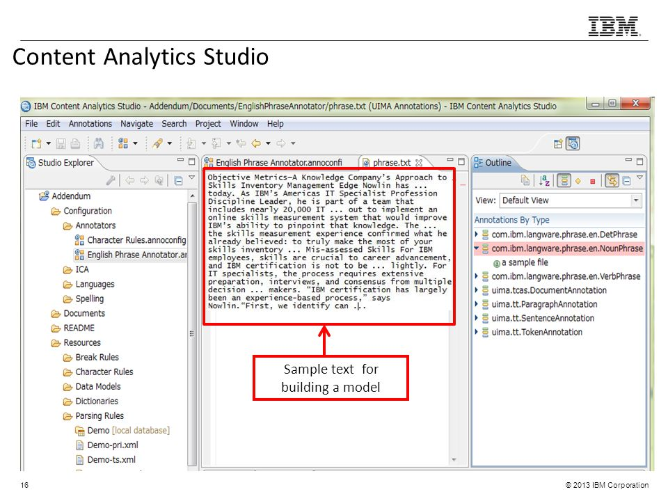 © 2013 IBM Corporation Content Analytics Studio 16 Sample text for building a model