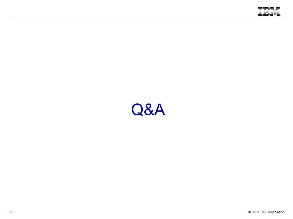 © 2013 IBM Corporation30 Q&A