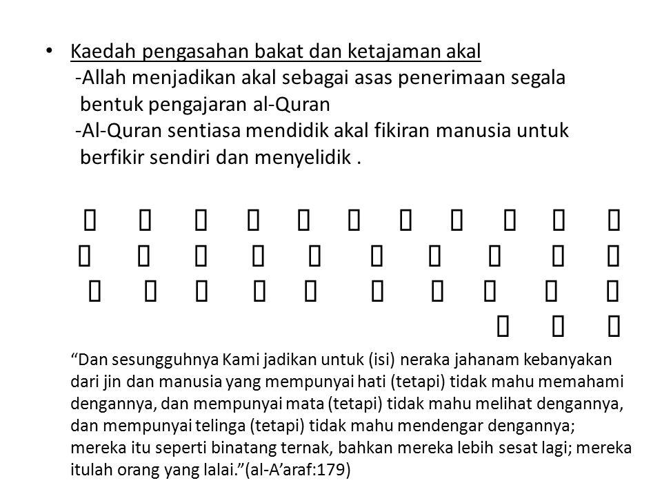 Kaedah pengasahan bakat dan ketajaman akal -Allah menjadikan akal sebagai asas penerimaan segala bentuk pengajaran al-Quran -Al-Quran sentiasa mendidik akal fikiran manusia untuk berfikir sendiri dan menyelidik.