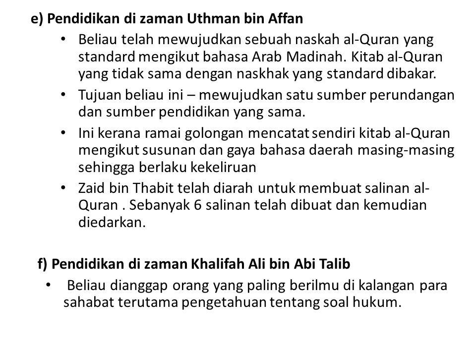 e) Pendidikan di zaman Uthman bin Affan Beliau telah mewujudkan sebuah naskah al-Quran yang standard mengikut bahasa Arab Madinah.