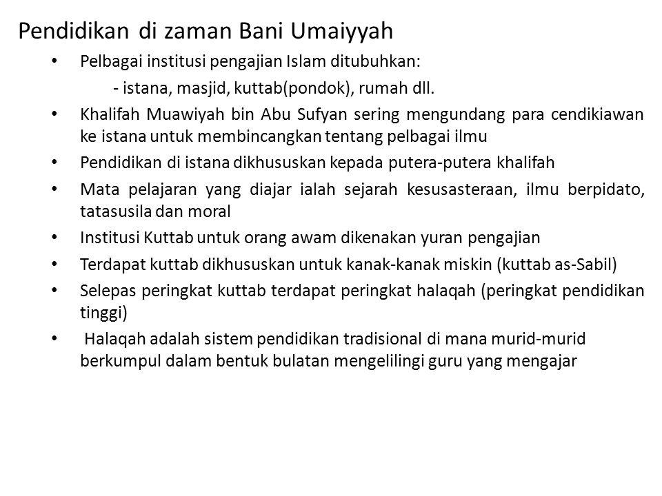 Pendidikan di zaman Bani Umaiyyah Pelbagai institusi pengajian Islam ditubuhkan: - istana, masjid, kuttab(pondok), rumah dll.