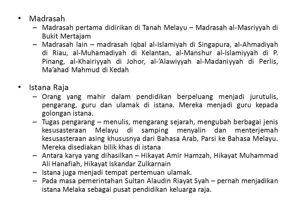 Madrasah – Madrasah pertama didirikan di Tanah Melayu – Madrasah al-Masriyyah di Bukit Mertajam – Madrasah lain – madrasah Iqbal al-Islamiyah di Singapura, al-Ahmadiyah di Riau, al-Muhamadiyah di Kelantan, al-Manshur al-Islamiyyah di P.