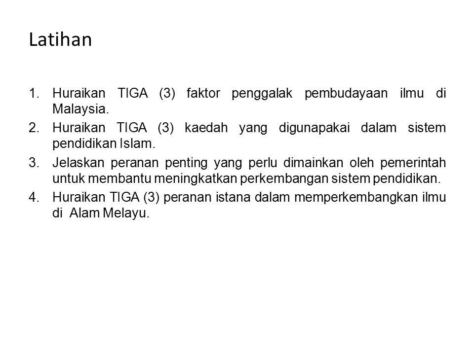 Latihan 1.Huraikan TIGA (3) faktor penggalak pembudayaan ilmu di Malaysia.