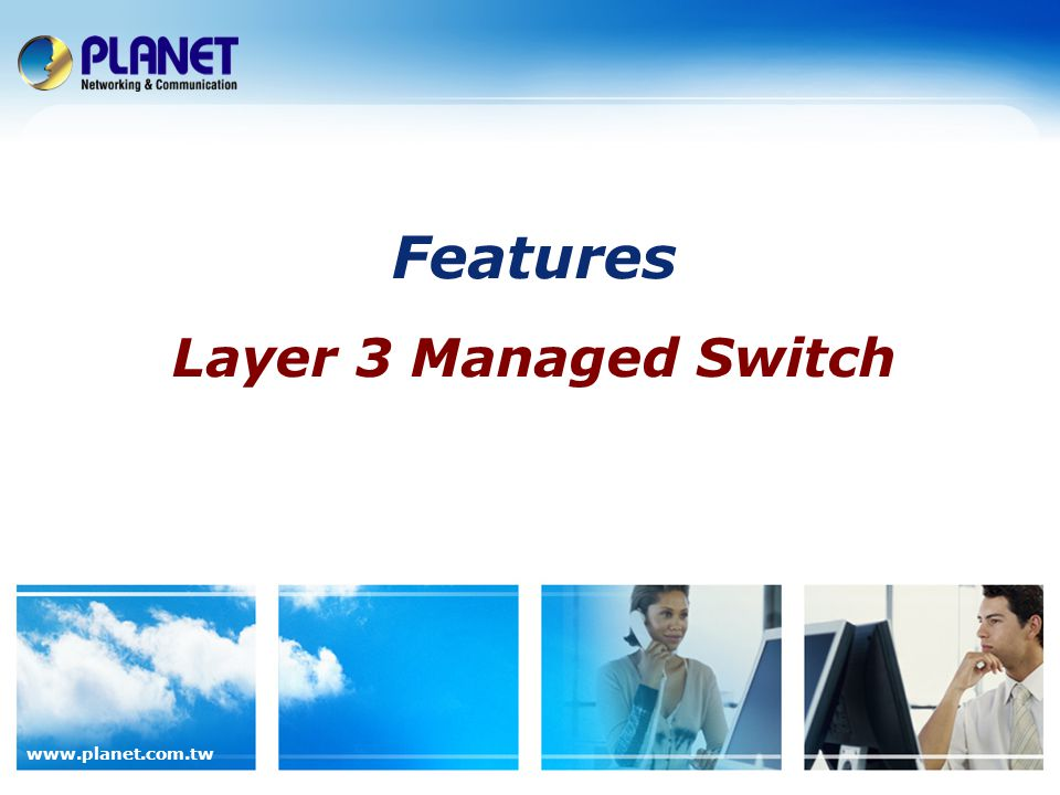 www.planet.com.tw Features Layer 3 Managed Switch