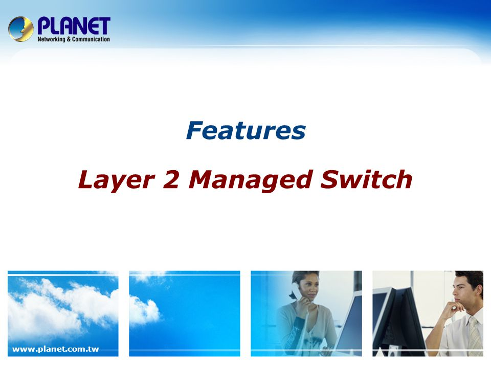 www.planet.com.tw Features Layer 2 Managed Switch