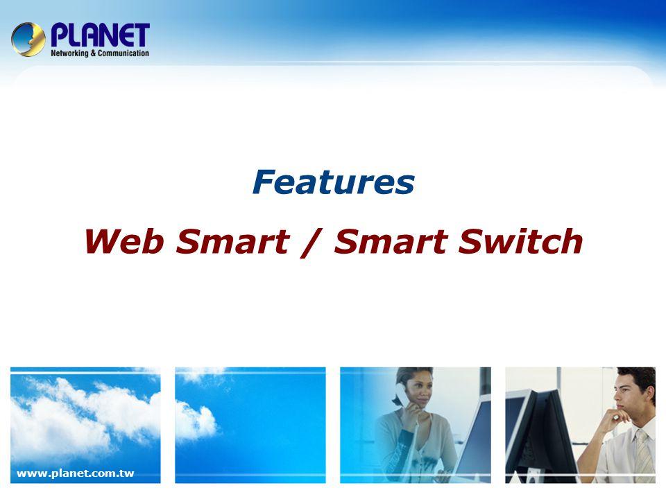 www.planet.com.tw Features Web Smart / Smart Switch