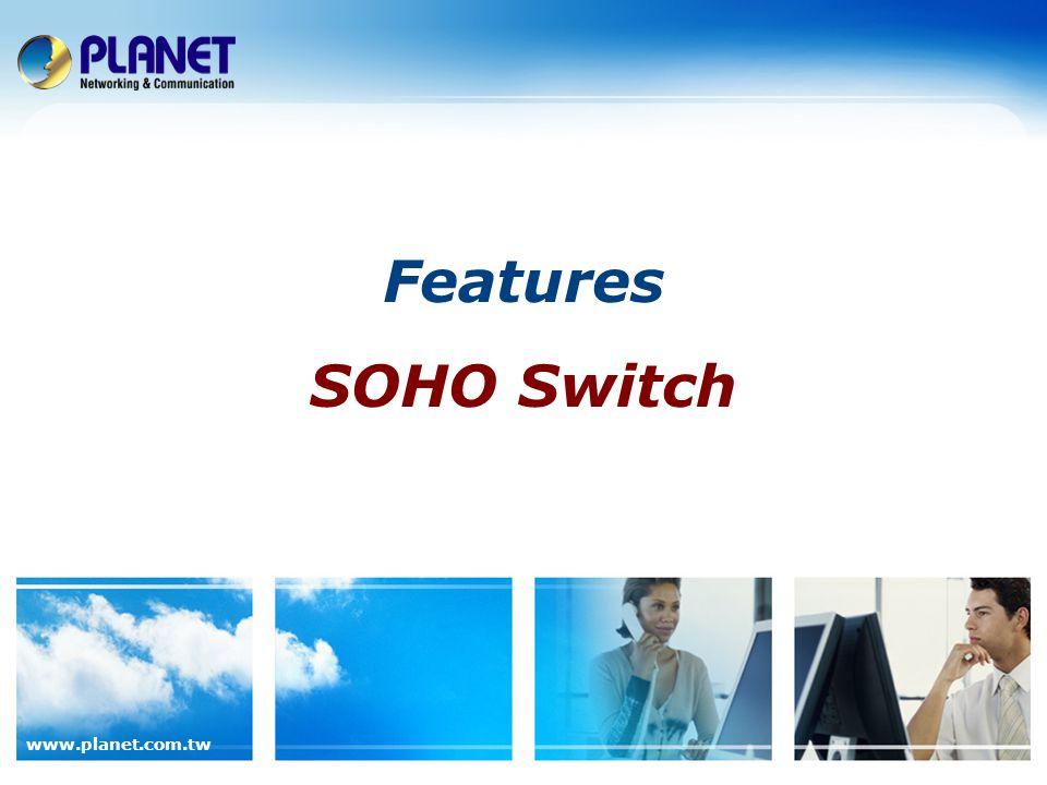 www.planet.com.tw Features SOHO Switch