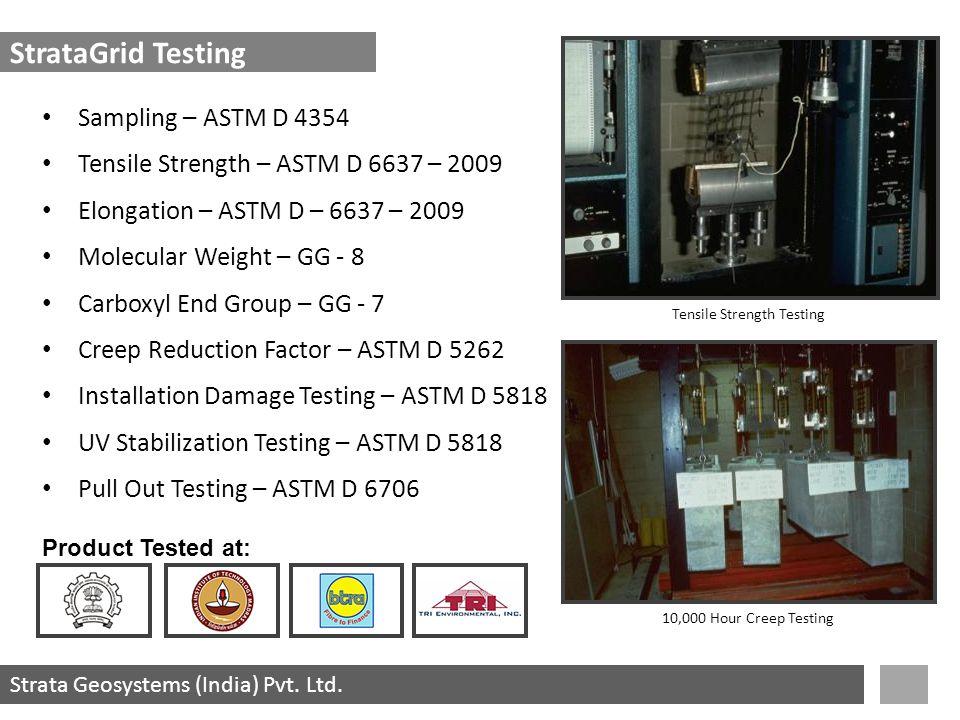 Strata Geosystems (India) Pvt. Ltd. Sampling – ASTM D 4354 Tensile Strength – ASTM D 6637 – 2009 Elongation – ASTM D – 6637 – 2009 Molecular Weight –