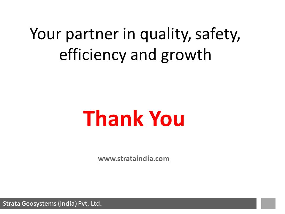 Strata Geosystems (India) Pvt. Ltd. Thank You www.strataindia.com Your partner in quality, safety, efficiency and growth