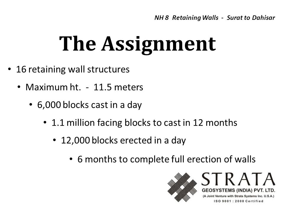 6 months to complete full erection of walls The Assignment NH 8 Retaining Walls - Surat to Dahisar 16 retaining wall structures Maximum ht. - 11.5 met