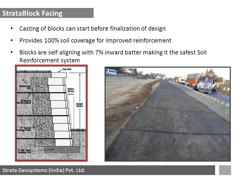 Strata Geosystems (India) Pvt. Ltd. StrataBlock Facing Casting of blocks can start before finalization of design Provides 100% soil coverage for impro