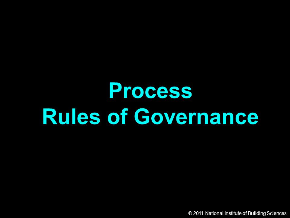 © 2011 National Institute of Building Sciences Process Rules of Governance