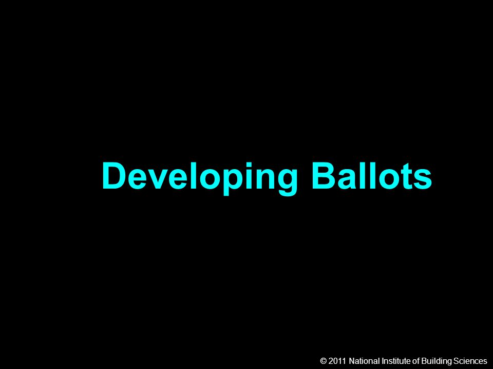 © 2011 National Institute of Building Sciences Developing Ballots