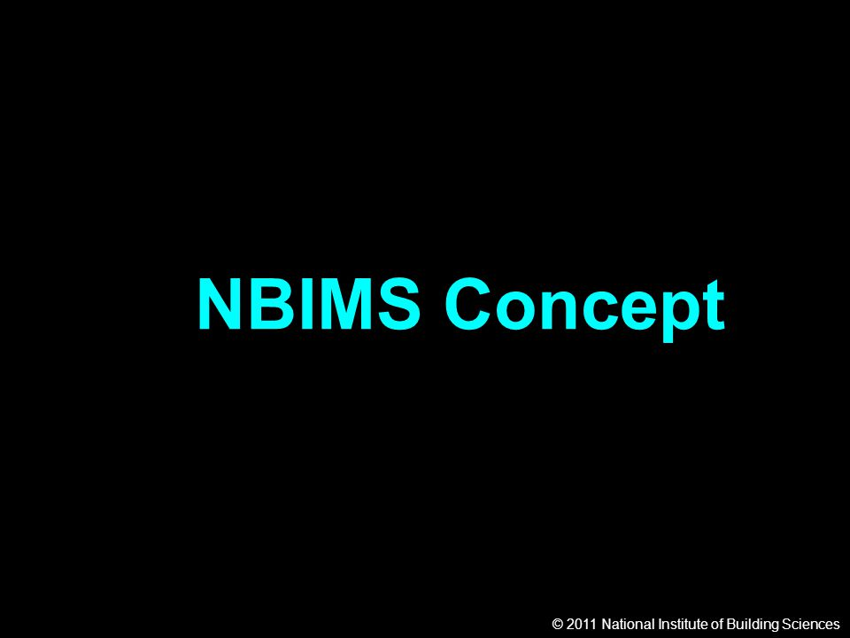 © 2011 National Institute of Building Sciences NBIMS Concept